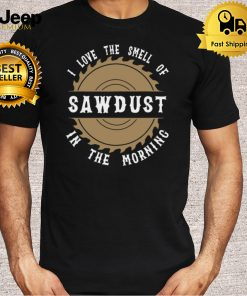 Carpenter I Love The Smell Of Sawdust In The Morning T Shirt