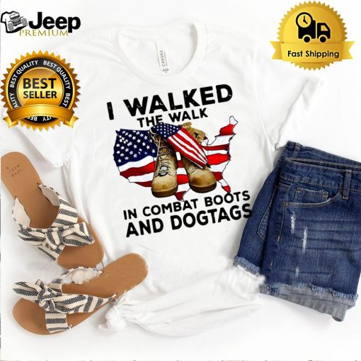 I Walked The Walk In Combat Boots And Dogtags T shirt