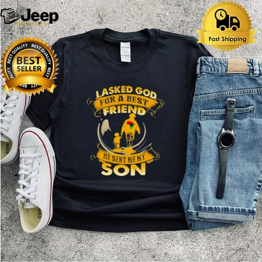 I asked god for a best friend he sent me my son shirt