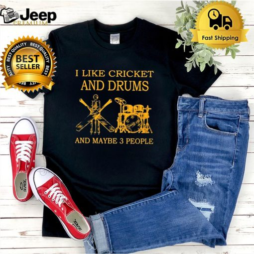 I like cricket and drums and maybe 3 people shirt