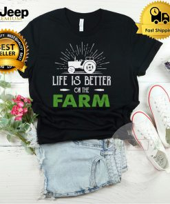 Life Is Better On The Farm T Shirt