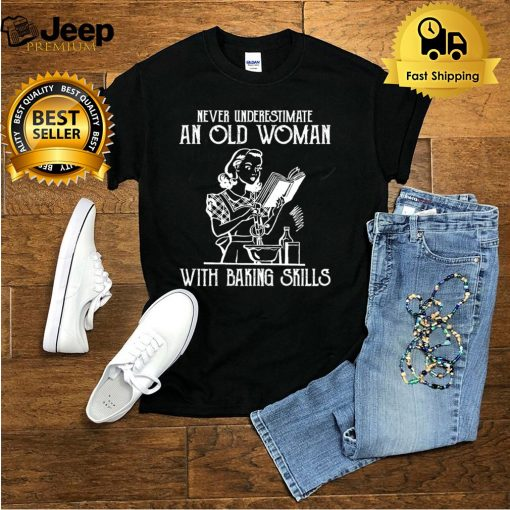 Never underestimate an old woman with baking skills shirt
