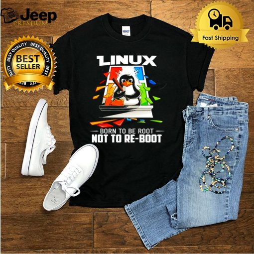 Penguin linux born to be root not to re boot shirt