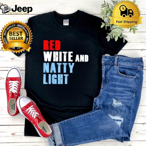 Red White And Natty Light 4th of July T Shirt