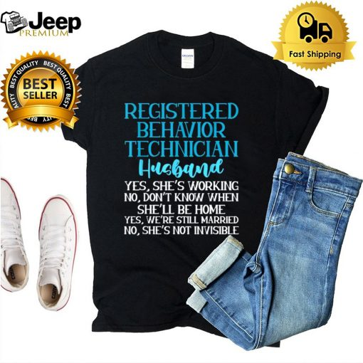Registered Behavior Technician Husband dont know when shell be home shirt