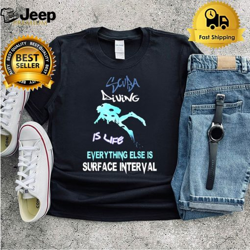 Scuba diving is life everything else is surface interval shirt 5