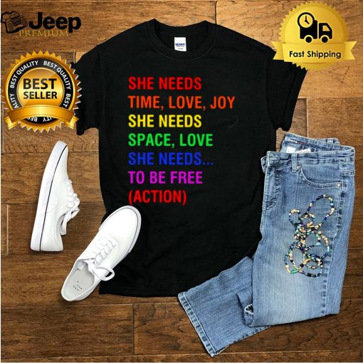 She Needs Time Love Joy She Needs Space Love She Needs To Be Free Action Shirt