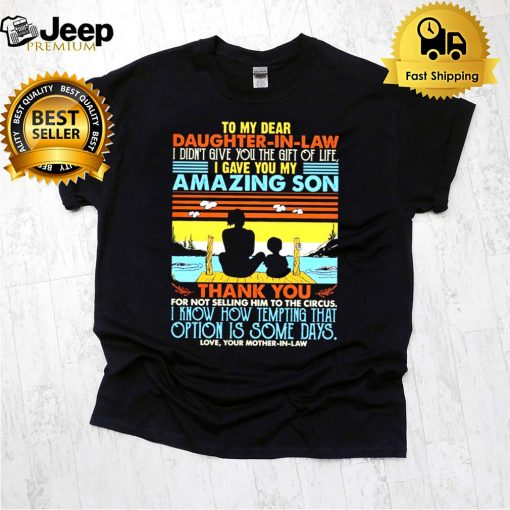 To My Dear Daughter in law I Gave You My Amazing Son Vintage shirt