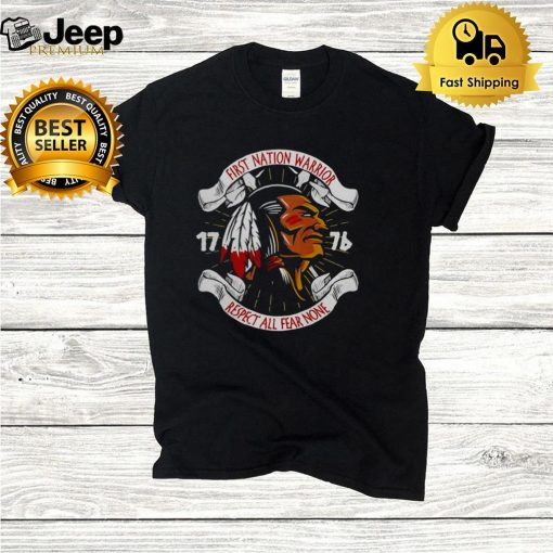 First Nation Warrior 1776 Respect All Fear None T hoodie, tank top, sweater and long sleeve