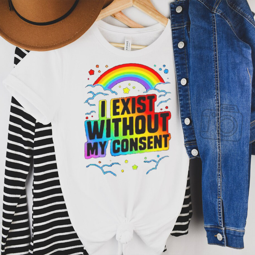 I exist without my consent shirt