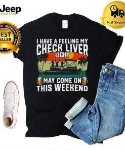 I have a feeling my check liver light may come on this weekend hoodie, tank top, sweater and long sleeve