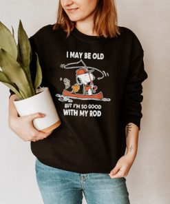 I may be old but im so good with my rod snoopy fishing shirt
