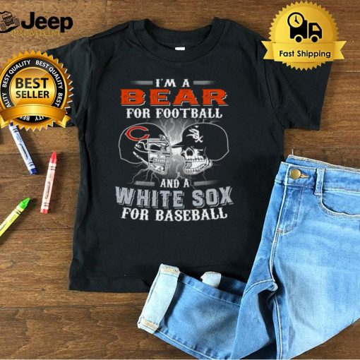 Im a bear for football and a white sox for baseball shirt