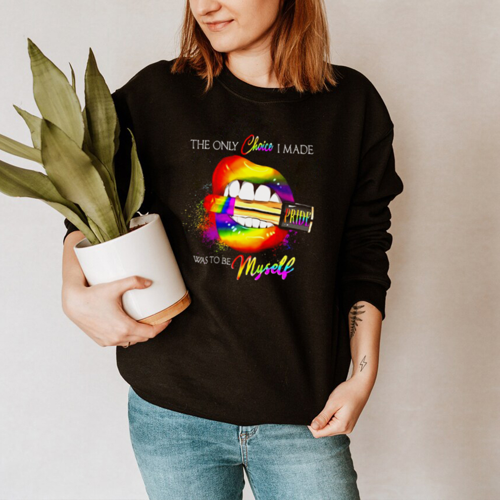 LGBT Lips pride the only choice I made was to be myself hoodie, tank top, sweater and long sleeve