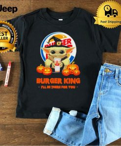 Star Wars Baby Yoda Witch Hug Burger King Ill Be There For You Halloween shirt