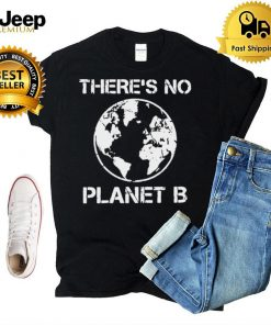 There Is No Planet B Earth Day 2021 T shirt