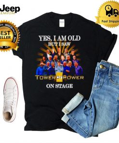 Yes I am old but I saw Tower Of Power on stage shirt