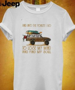 and Into The Forget I Go To Lose MY Mind And Find My Soul Shirt