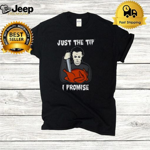 Michael Myers Just the tip i promise shirt