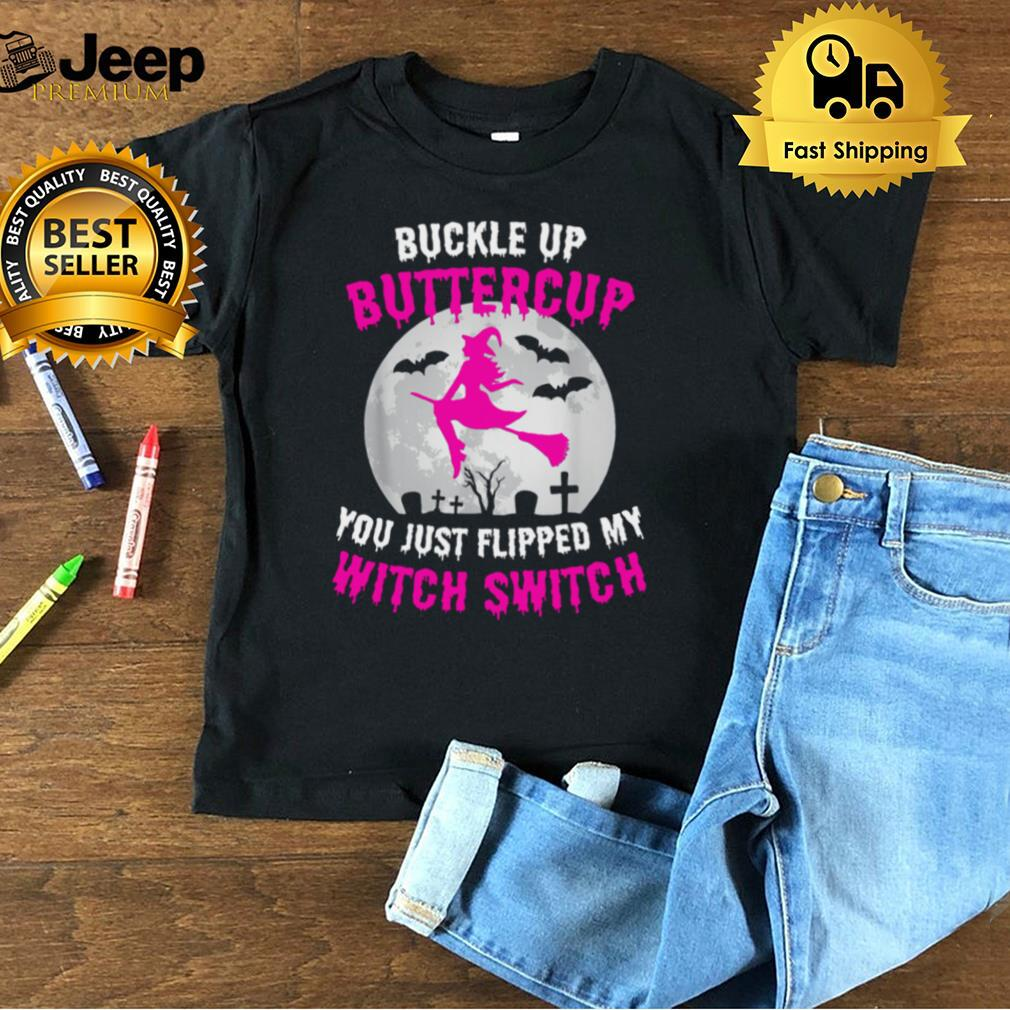 Pink Buckle Up Buttercup You Just Flipped My Witch Switch Shirt