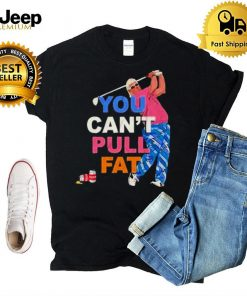 Rippin Butts You Cant Pull Fat Shirt