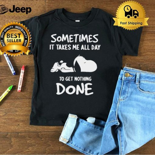 Snoopy Sometimes It Takes Me All Day To get Nothing Done T shirt