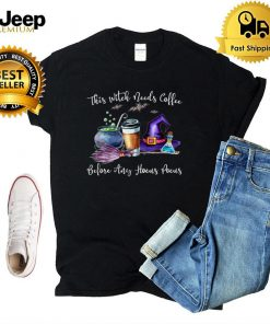 This Witch Needs Coffee Before Any Hocus Pocus Halloween T Shirt