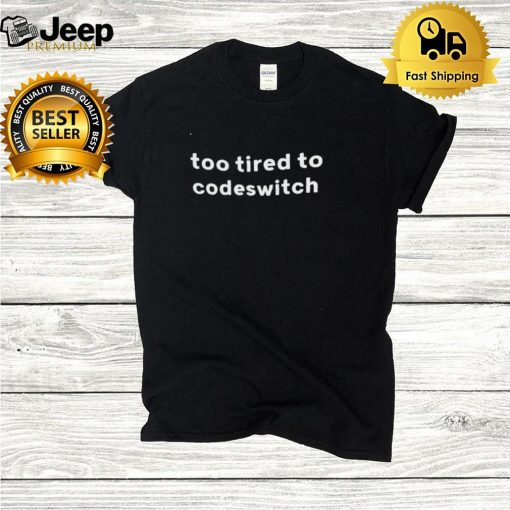 Too Tired To Codeswitch 2021 Shirt