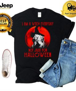 Witch I Am A Witch Everyday Not Just For Halloween T shirt