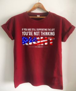 If you are still supporting the left youre not thinking right shirt