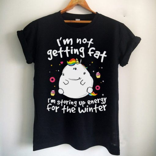 Unicorn im not getting fat im storing up energy for the winter shirt